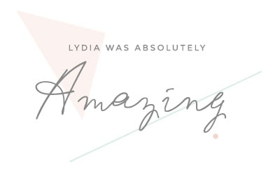Lydia was absolutely amazing testimonial quote